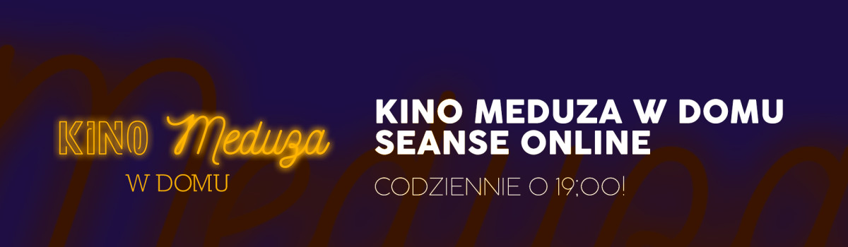 # KinoMeduza w domu – seanse ONLINE