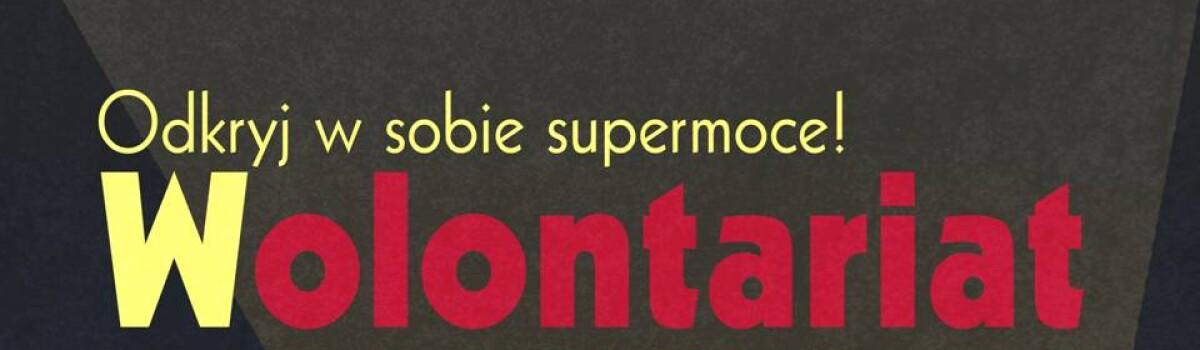 WOLONTARIAT – ODKRYJ W SOBIE SUPERMOCE! vol. 3